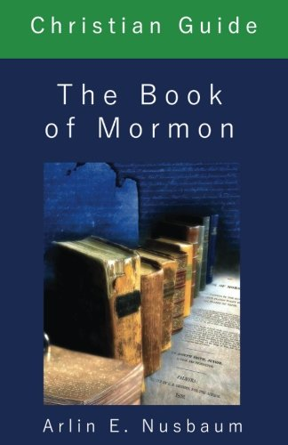 Christian Guide: The Book of Mormon by Arlin Ewald Nusbaum