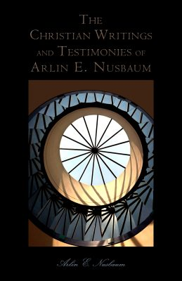 Christian Writings and History of Arlin Ewald Nusbaum